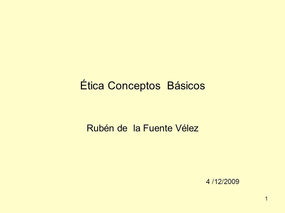 1 Ética Conceptos Básicos Rubén de la Fuente Vélez 4 /12/2009