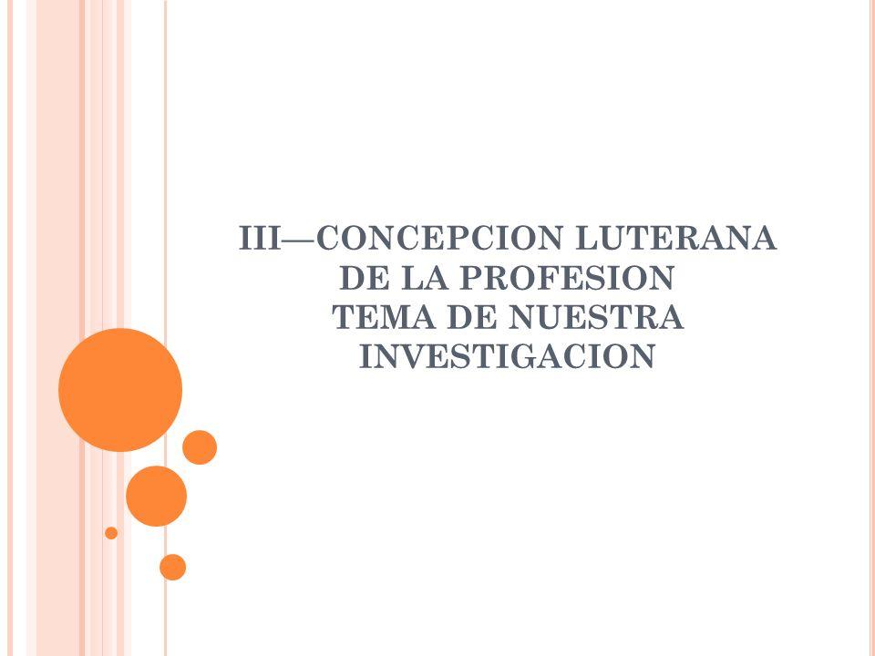 IIICONCEPCION LUTERANA DE LA PROFESION TEMA DE NUESTRA INVESTIGACION