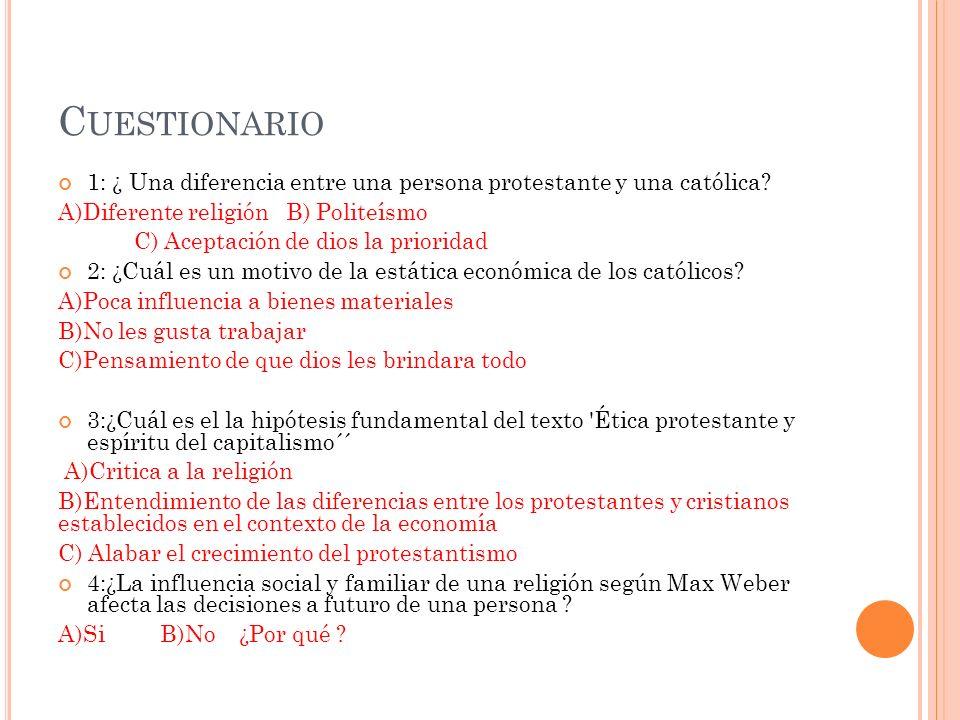 C UESTIONARIO 1: ¿ Una diferencia entre una persona protestante y una católica.