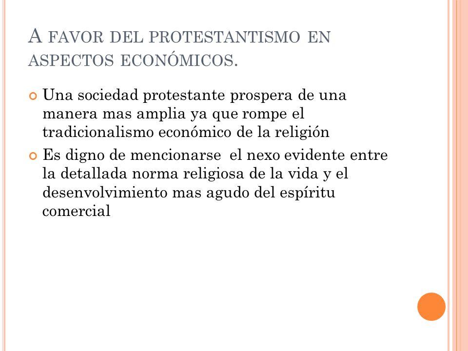 A FAVOR DEL PROTESTANTISMO EN ASPECTOS ECONÓMICOS.