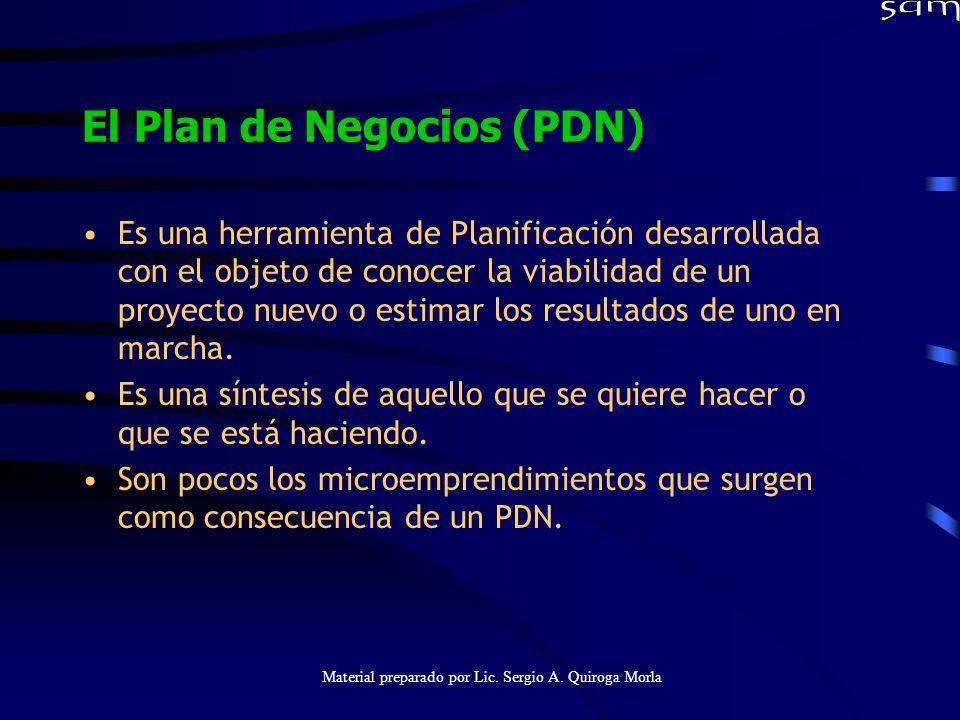 Material preparado por Lic. Sergio A. Quiroga Morla El Plan de Negocios (PDN) Es una herramienta de Planificación desarrollada con el objeto de conoce
