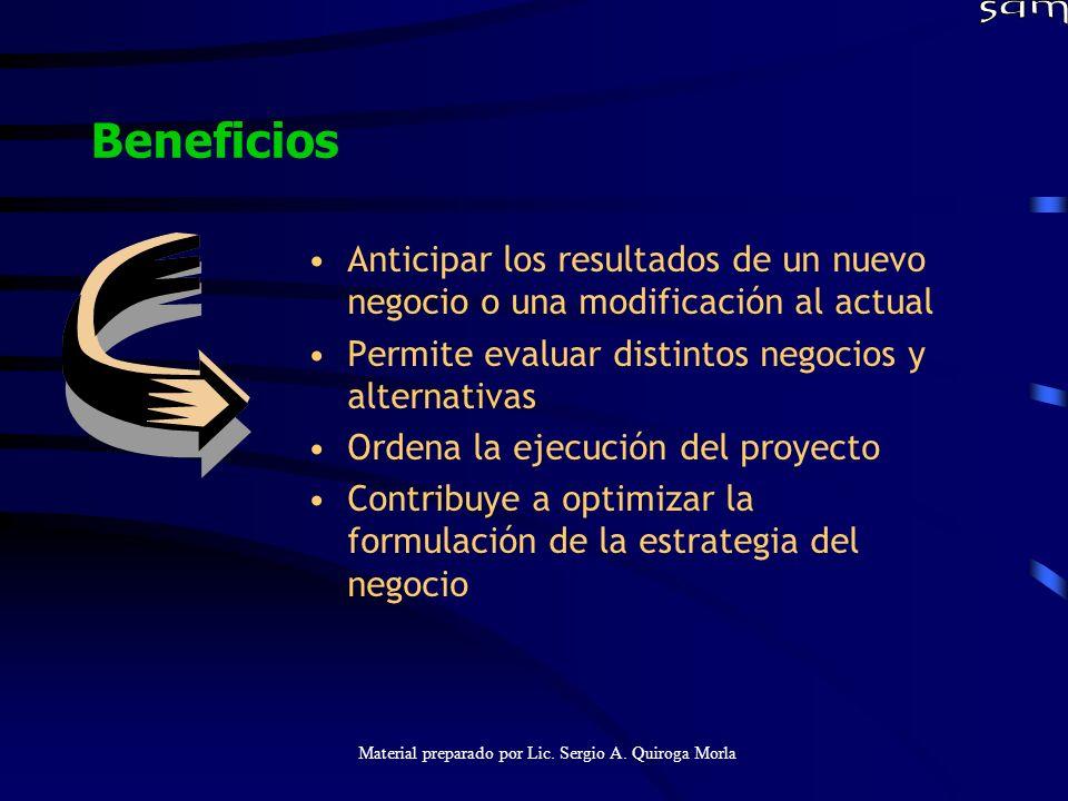 Material preparado por Lic. Sergio A. Quiroga Morla Beneficios Anticipar los resultados de un nuevo negocio o una modificación al actual Permite evalu