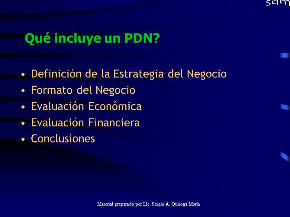 Material preparado por Lic. Sergio A. Quiroga Morla Qué incluye un PDN? Definición de la Estrategia del Negocio Formato del Negocio Evaluación Económi