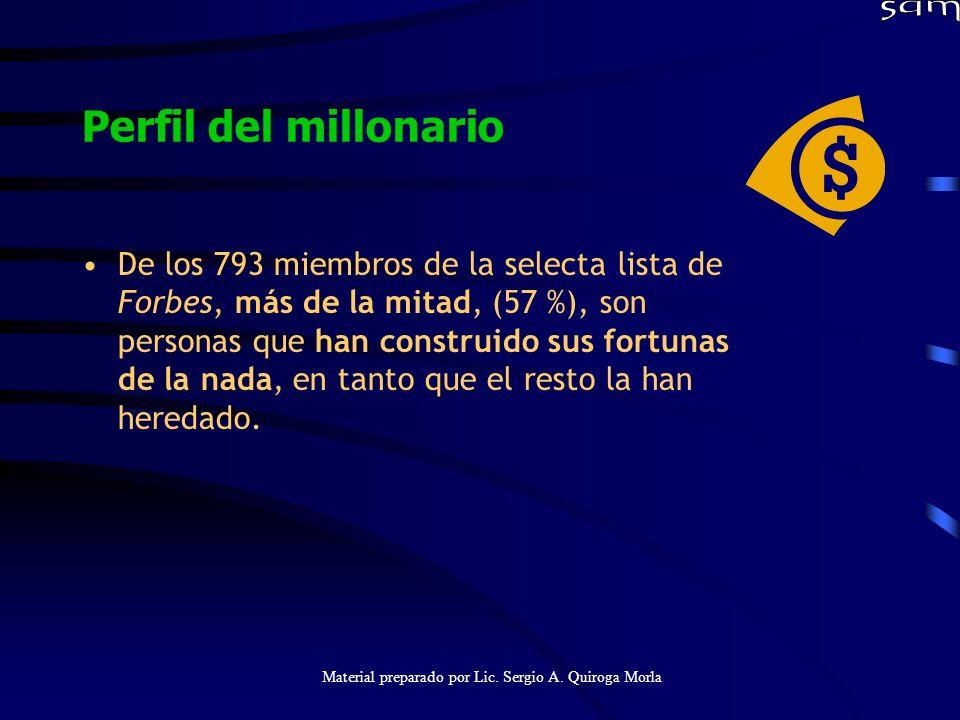 Material preparado por Lic. Sergio A. Quiroga Morla Perfil del millonario De los 793 miembros de la selecta lista de Forbes, más de la mitad, (57 %),
