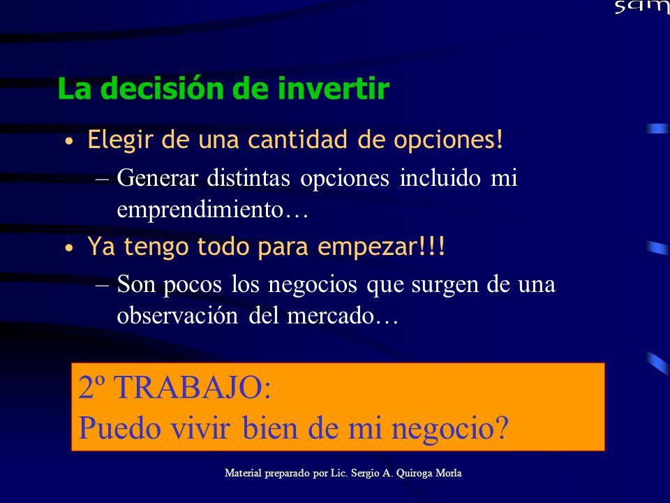 Material preparado por Lic. Sergio A. Quiroga Morla La decisión de invertir Elegir de una cantidad de opciones! –Generar distintas opciones incluido m