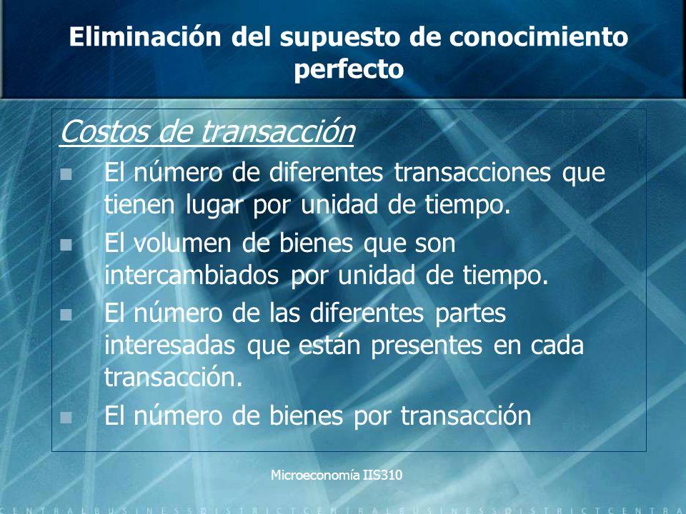 Microeconomía IIS310 Eliminación del supuesto de conocimiento perfecto Costos de transacción El número de diferentes transacciones que tienen lugar po
