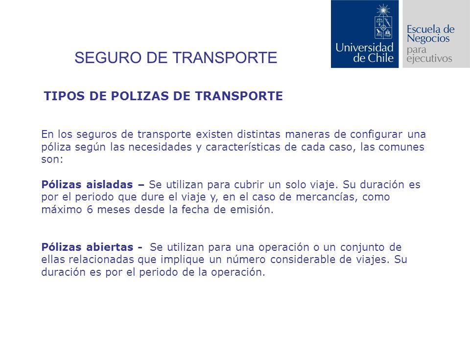 SEGURO DE TRANSPORTE En los seguros de transporte existen distintas maneras de configurar una póliza según las necesidades y características de cada caso, las comunes son: Pólizas aisladas – Se utilizan para cubrir un solo viaje.