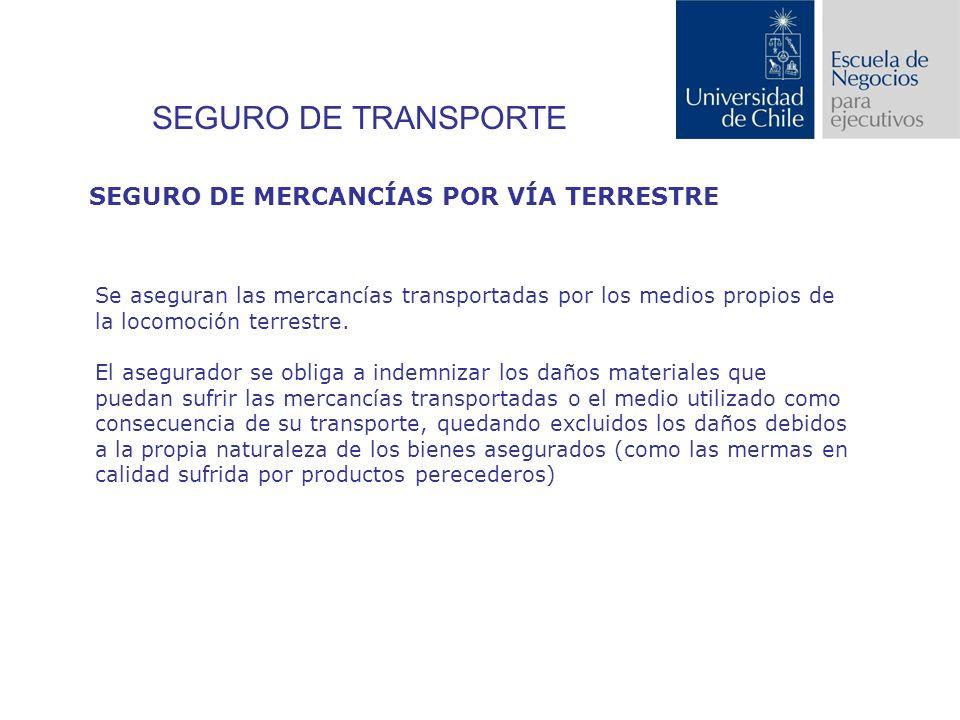 SEGURO DE TRANSPORTE Se aseguran las mercancías transportadas por los medios propios de la locomoción terrestre.