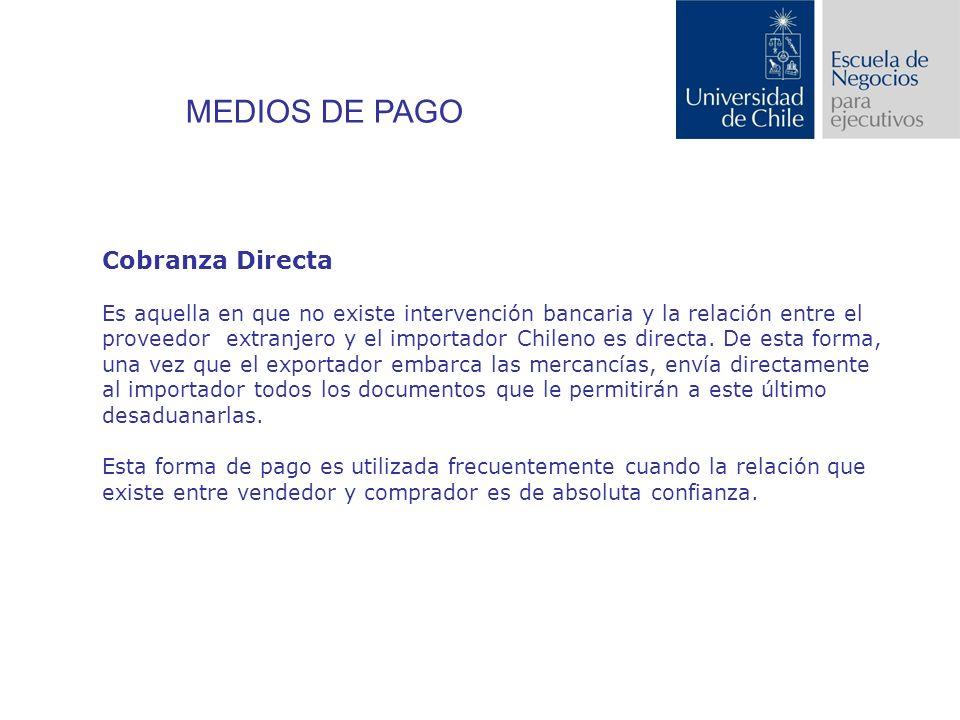 Cobranza Directa Es aquella en que no existe intervención bancaria y la relación entre el proveedor extranjero y el importador Chileno es directa.