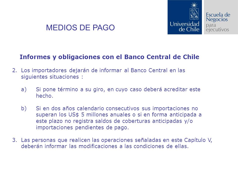 Informes y obligaciones con el Banco Central de Chile 2.Los importadores dejarán de informar al Banco Central en las siguientes situaciones : a)Si pone término a su giro, en cuyo caso deberá acreditar este hecho.