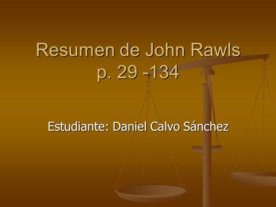 Resumen de John Rawls p. 29 -134 Estudiante: Daniel Calvo Sánchez