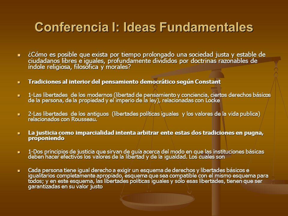 Conferencia I: Ideas Fundamentales ¿Cómo es posible que exista por tiempo prolongado una sociedad justa y estable de ciudadanos libres e iguales, prof