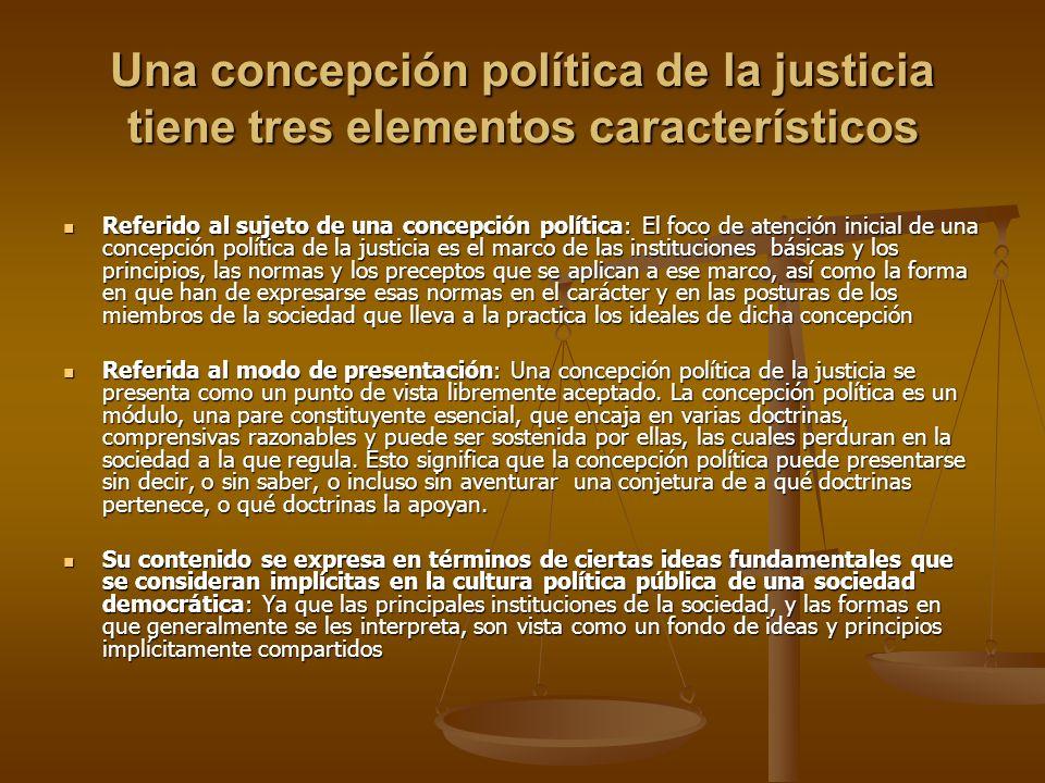 Una concepción política de la justicia tiene tres elementos característicos Referido al sujeto de una concepción política: El foco de atención inicial