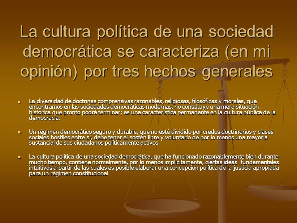 La cultura política de una sociedad democrática se caracteriza (en mi opinión) por tres hechos generales La diversidad de doctrinas comprensivas razon