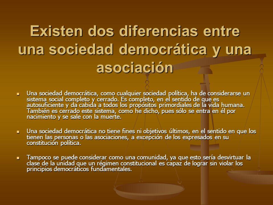 Existen dos diferencias entre una sociedad democrática y una asociación Una sociedad democrática, como cualquier sociedad política, ha de considerarse