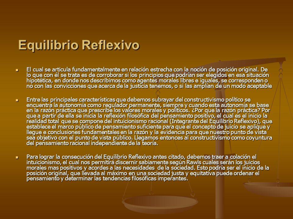 Equilibrio Reflexivo El cual se articula fundamentalmente en relación estrecha con la noción de posición original. De lo que con él se trata es de cor