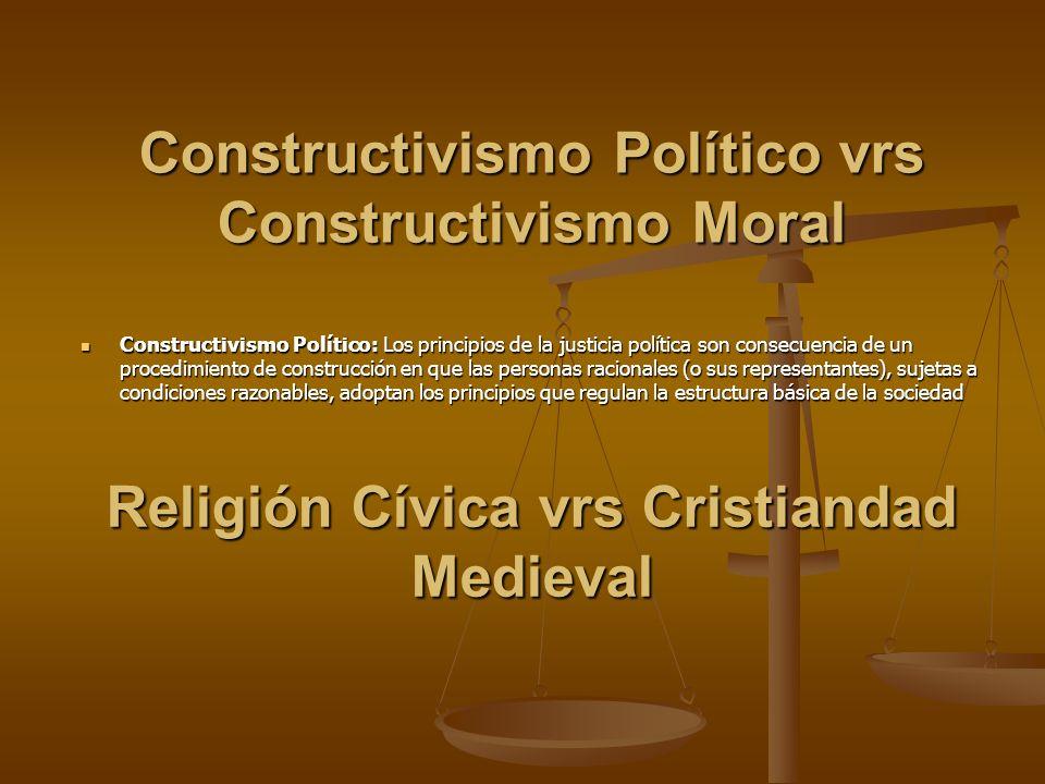 Constructivismo Político vrs Constructivismo Moral Constructivismo Político: Los principios de la justicia política son consecuencia de un procedimien