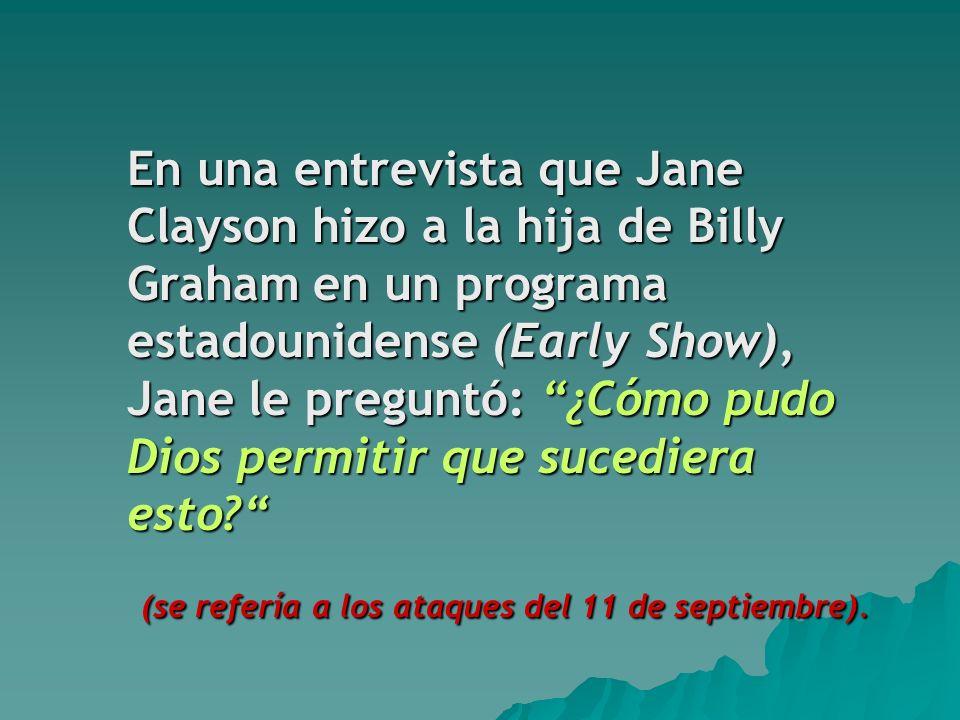 En una entrevista que Jane Clayson hizo a la hija de Billy Graham en un programa estadounidense (Early Show), Jane le preguntó: ¿Cómo pudo Dios permitir que sucediera esto.