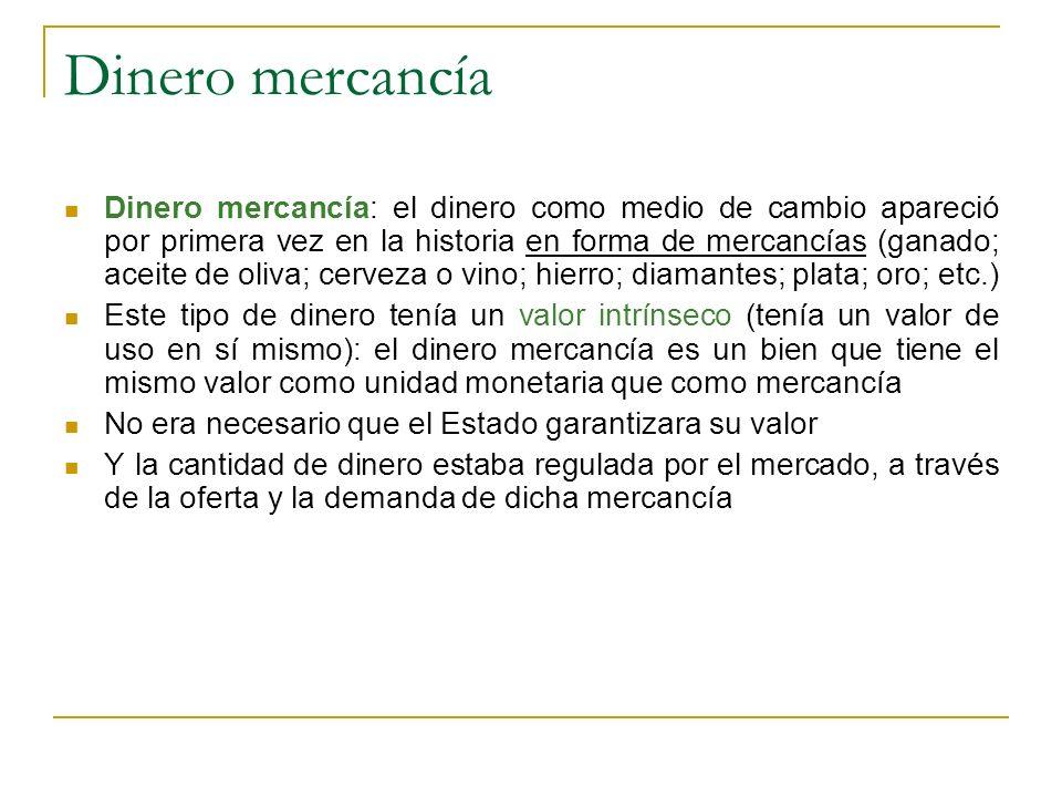 Dinero mercancía Dinero mercancía: el dinero como medio de cambio apareció por primera vez en la historia en forma de mercancías (ganado; aceite de ol