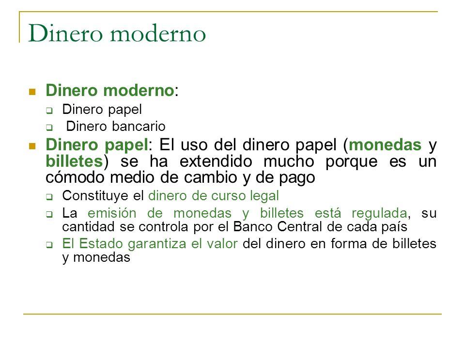 Dinero moderno Dinero moderno: Dinero papel Dinero bancario Dinero papel: El uso del dinero papel (monedas y billetes) se ha extendido mucho porque es