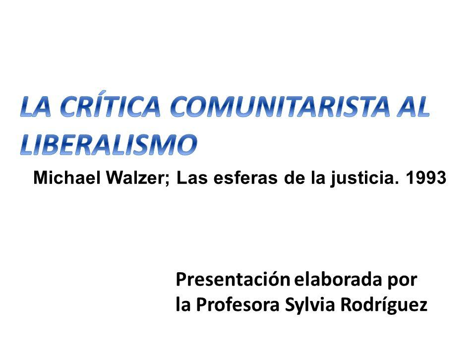 Presentación elaborada por la Profesora Sylvia Rodríguez Michael Walzer; Las esferas de la justicia. 1993