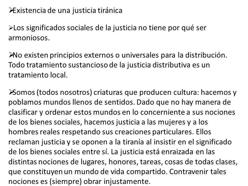 Existencia de una justicia tiránica Los significados sociales de la justicia no tiene por qué ser armoniosos. No existen principios externos o univers