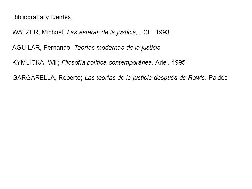 Bibliografía y fuentes: WALZER, Michael; Las esferas de la justicia, FCE. 1993. AGUILAR, Fernando; Teorías modernas de la justicia. KYMLICKA, Will; Fi