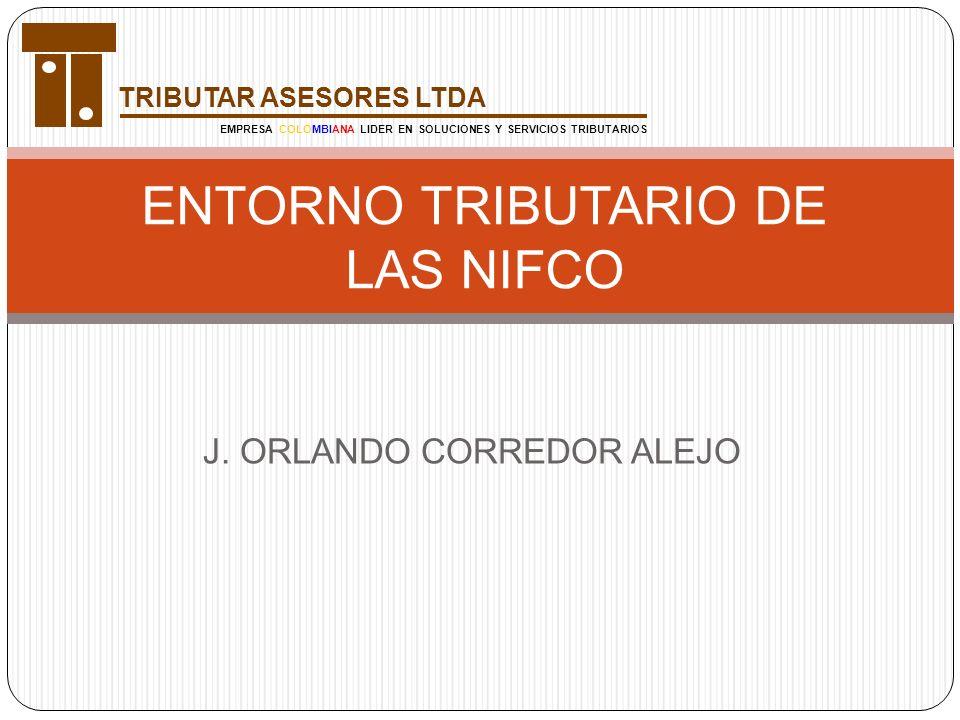 J. ORLANDO CORREDOR ALEJO ENTORNO TRIBUTARIO DE LAS NIFCO TRIBUTAR ASESORES LTDA EMPRESA COLOMBIANA LIDER EN SOLUCIONES Y SERVICIOS TRIBUTARIOS