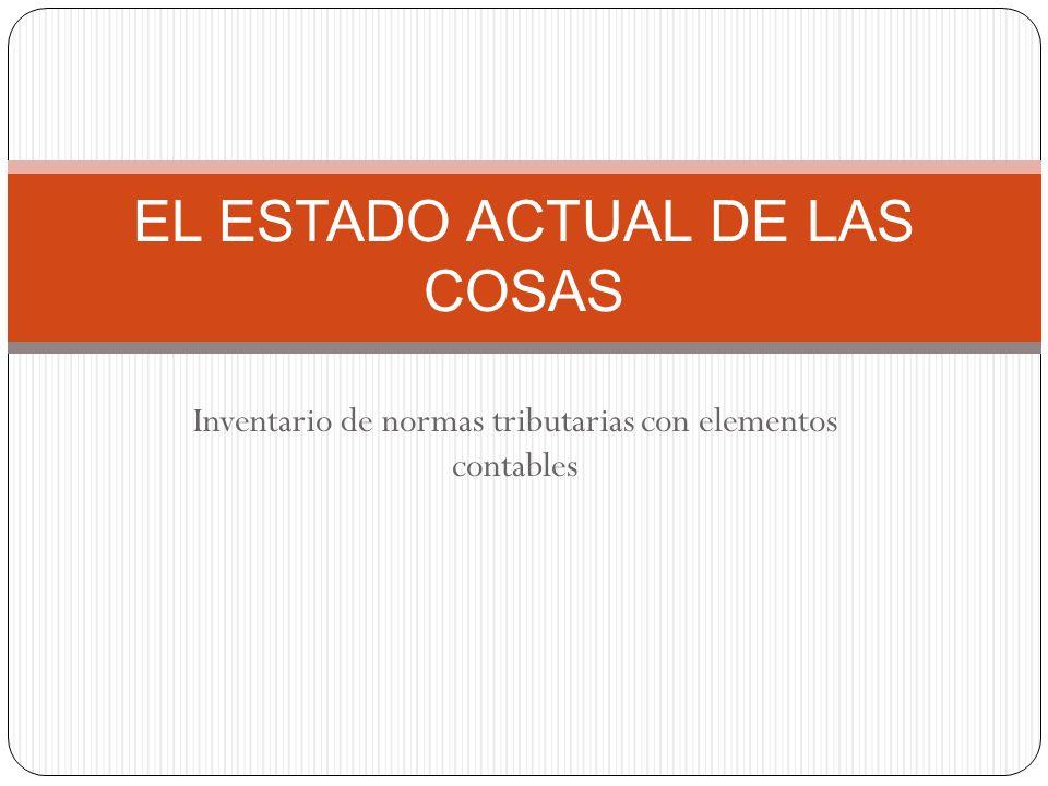 Inventario de normas tributarias con elementos contables EL ESTADO ACTUAL DE LAS COSAS