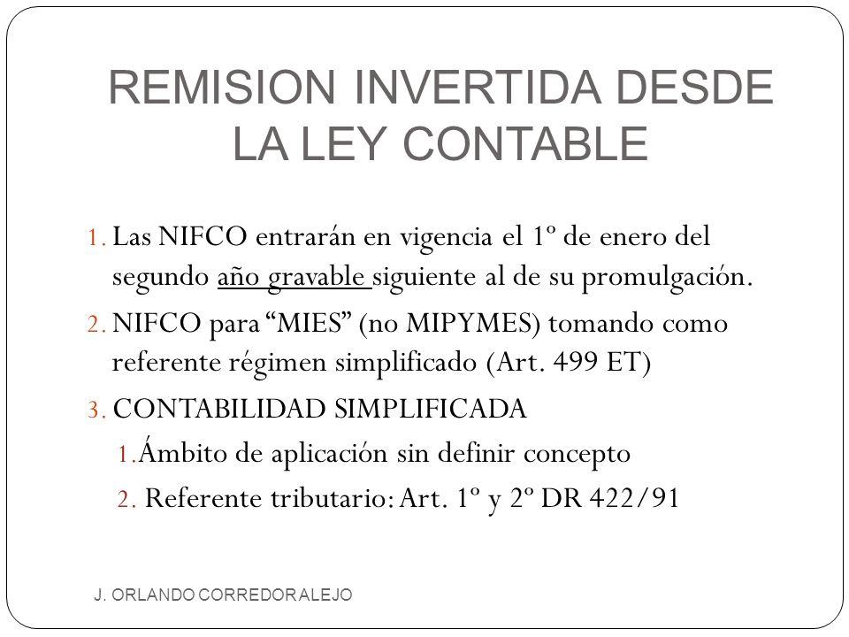 REMISION INVERTIDA DESDE LA LEY CONTABLE J. ORLANDO CORREDOR ALEJO 1. Las NIFCO entrarán en vigencia el 1º de enero del segundo año gravable siguiente