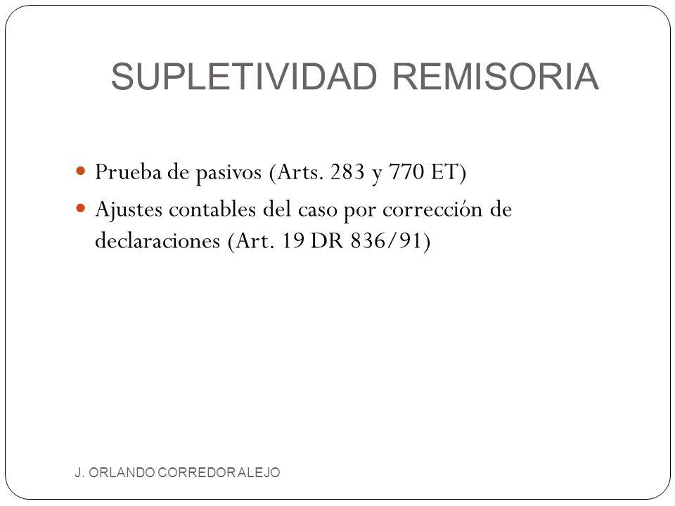 SUPLETIVIDAD REMISORIA J. ORLANDO CORREDOR ALEJO Prueba de pasivos (Arts. 283 y 770 ET) Ajustes contables del caso por corrección de declaraciones (Ar