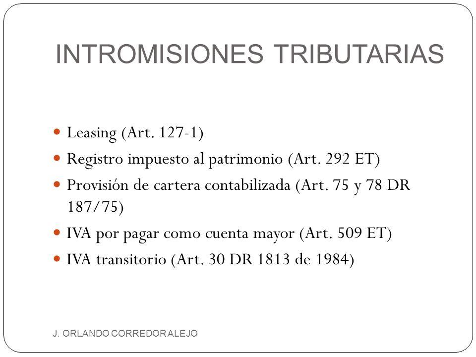 INTROMISIONES TRIBUTARIAS J. ORLANDO CORREDOR ALEJO Leasing (Art. 127-1) Registro impuesto al patrimonio (Art. 292 ET) Provisión de cartera contabiliz