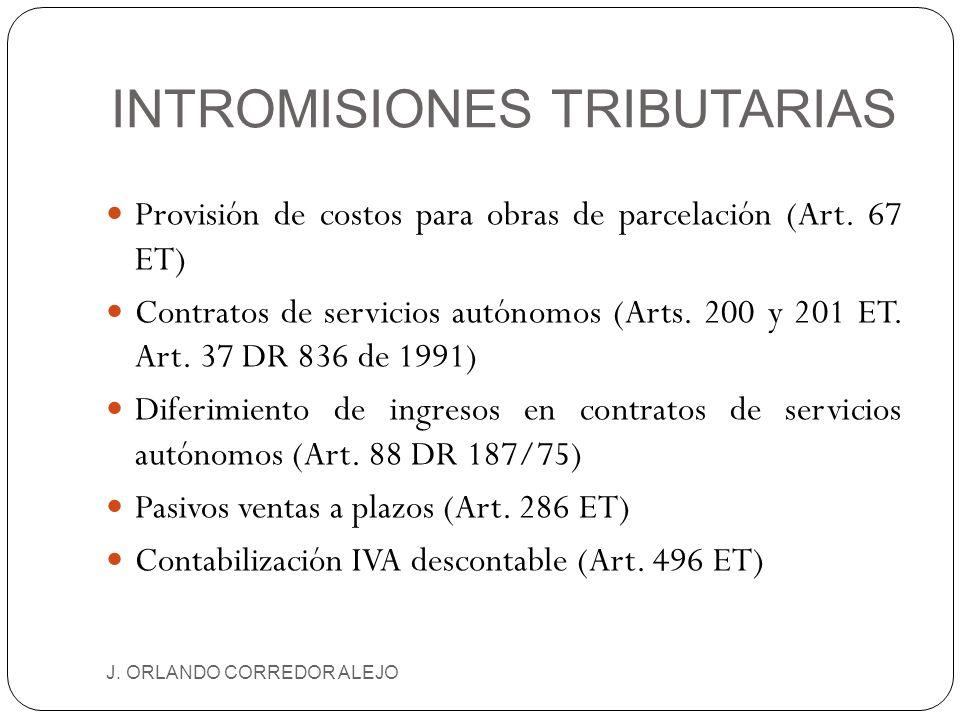 INTROMISIONES TRIBUTARIAS J. ORLANDO CORREDOR ALEJO Provisión de costos para obras de parcelación (Art. 67 ET) Contratos de servicios autónomos (Arts.
