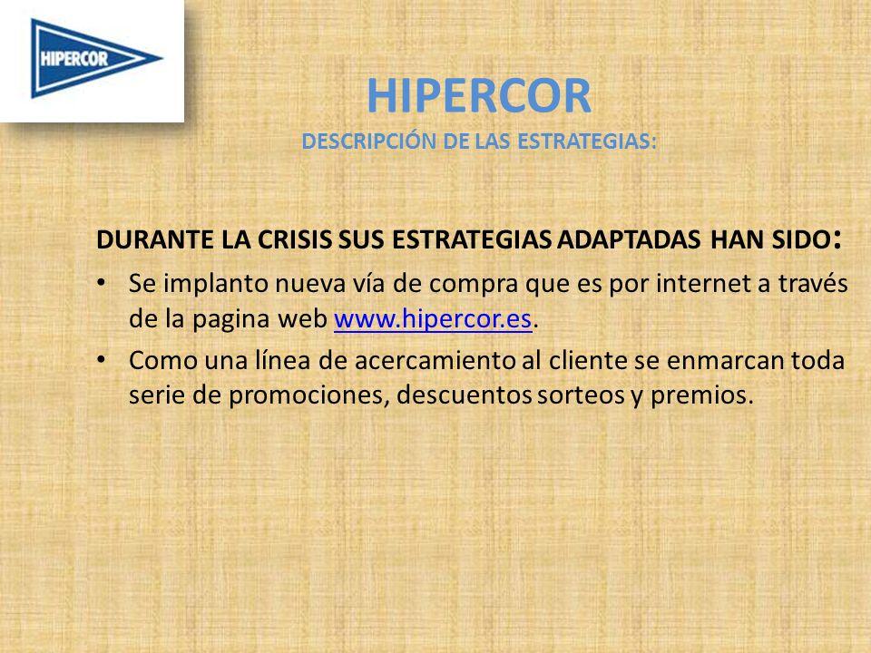 DURANTE LA CRISIS SUS ESTRATEGIAS ADAPTADAS HAN SIDO : Se implanto nueva vía de compra que es por internet a través de la pagina web www.hipercor.es.w