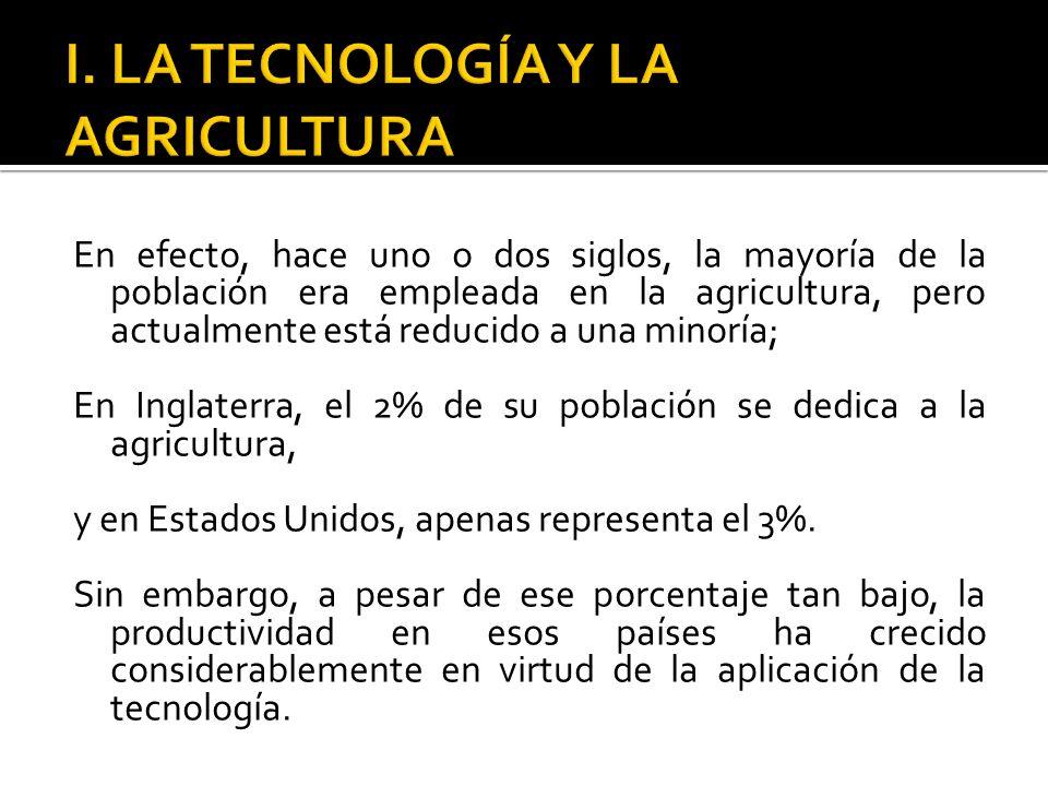 En efecto, hace uno o dos siglos, la mayoría de la población era empleada en la agricultura, pero actualmente está reducido a una minoría; En Inglater
