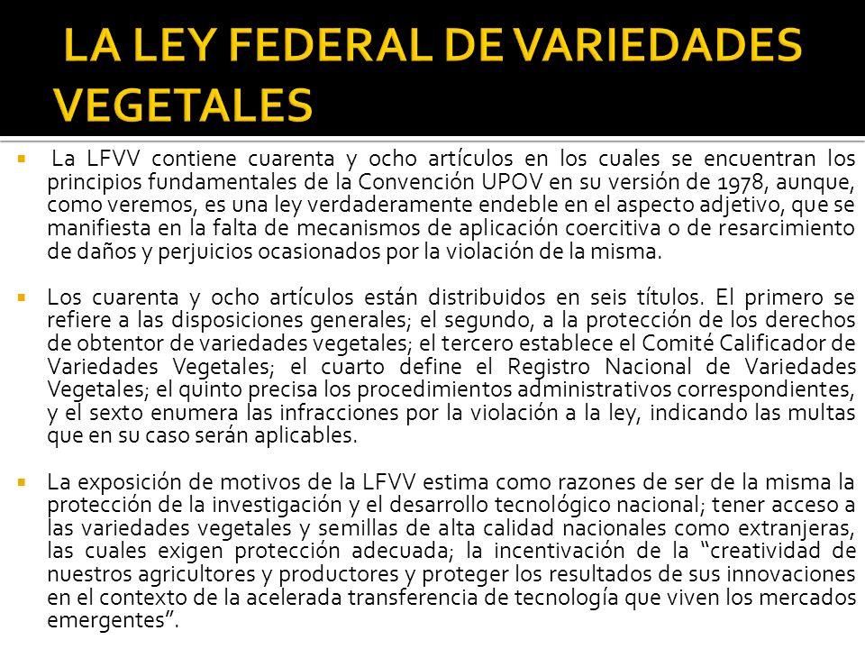 La LFVV contiene cuarenta y ocho artículos en los cuales se encuentran los principios fundamentales de la Convención UPOV en su versión de 1978, aunqu