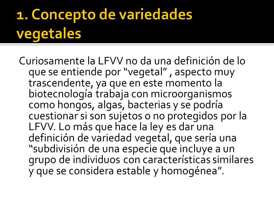 Curiosamente la LFVV no da una definición de lo que se entiende por vegetal, aspecto muy trascendente, ya que en este momento la biotecnología trabaja