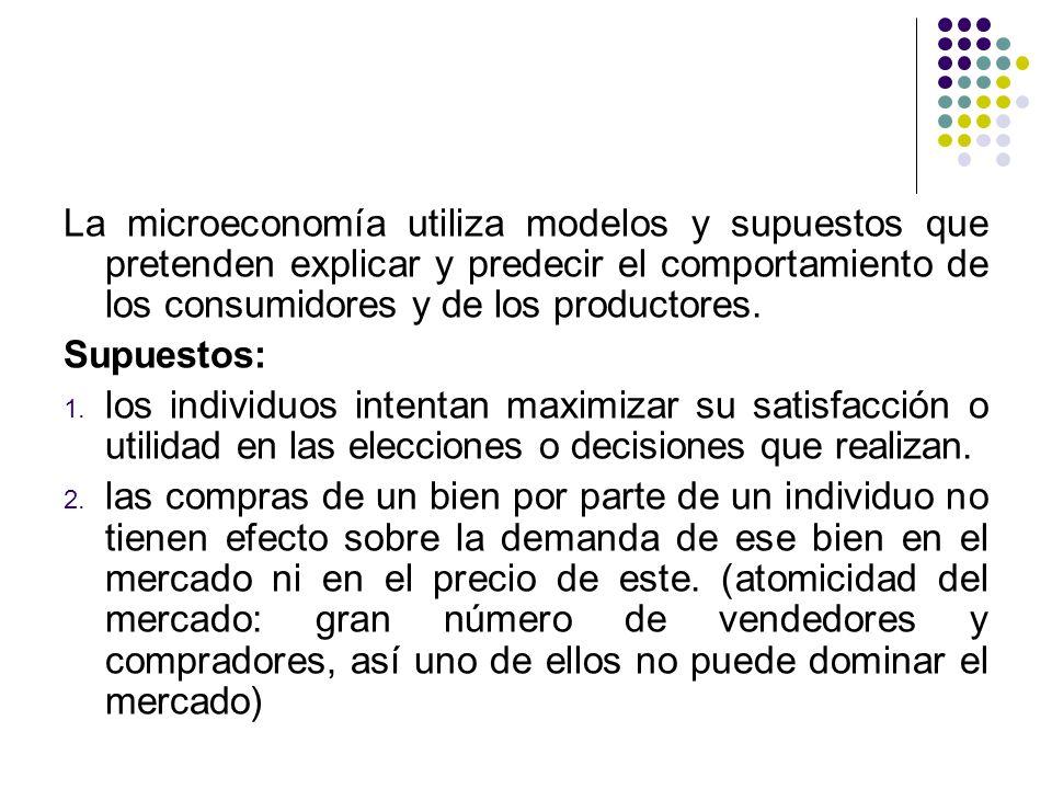 La microeconomía utiliza modelos y supuestos que pretenden explicar y predecir el comportamiento de los consumidores y de los productores.