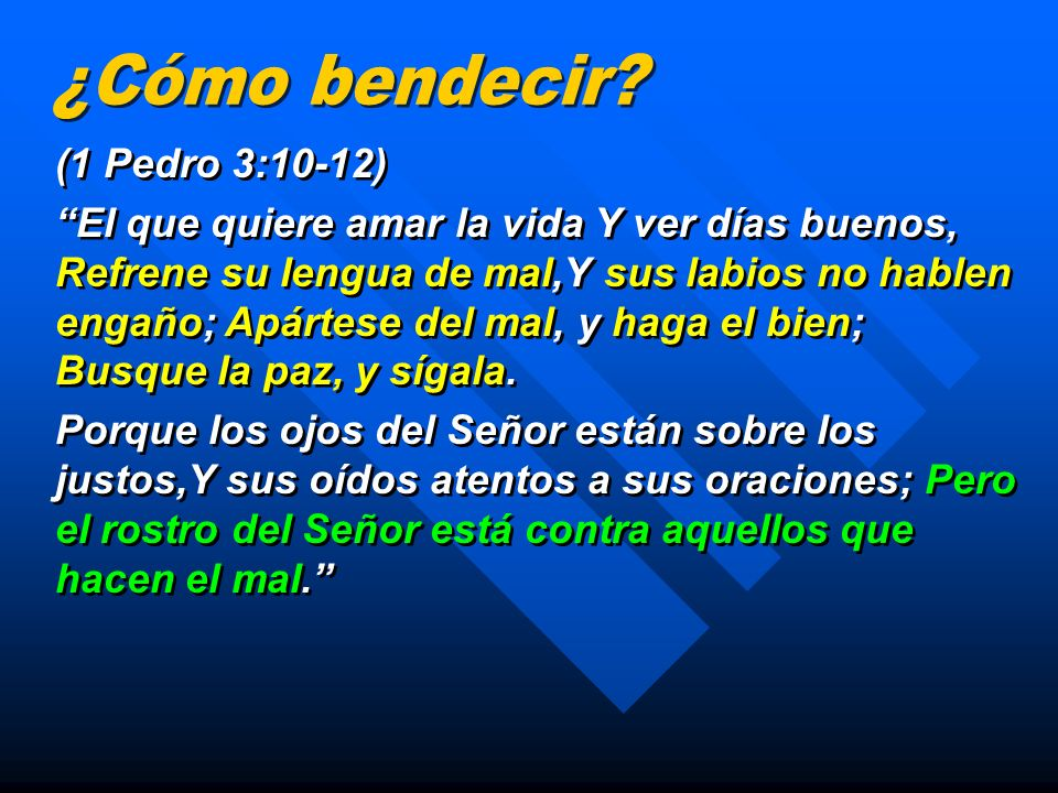 (1 Pedro 3:10-12) El que quiere amar la vida Y ver días buenos, Refrene su lengua de mal,Y sus labios no hablen engaño; Apártese del mal, y haga el bi