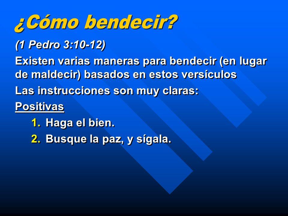 (1 Pedro 3:10-12) Existen varias maneras para bendecir (en lugar de maldecir) basados en estos versículos Las instrucciones son muy claras: Positivas