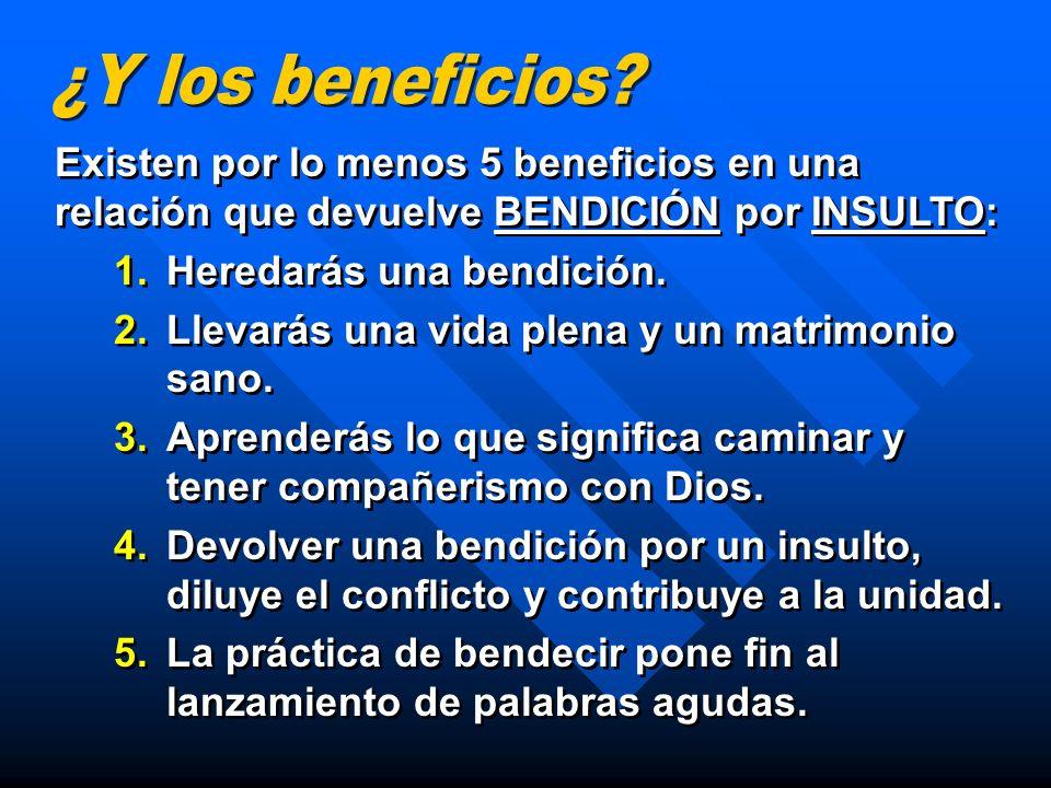 Existen por lo menos 5 beneficios en una relación que devuelve BENDICIÓN por INSULTO: 1.Heredarás una bendición. 2.Llevarás una vida plena y un matrim