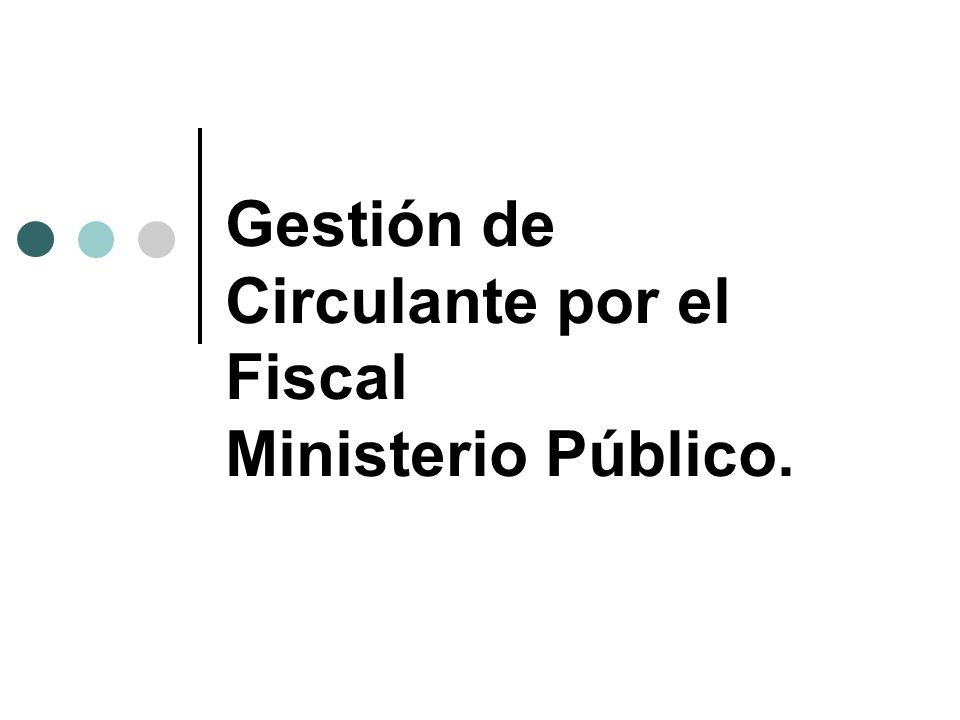 Gestión de Circulante por el Fiscal Ministerio Público.