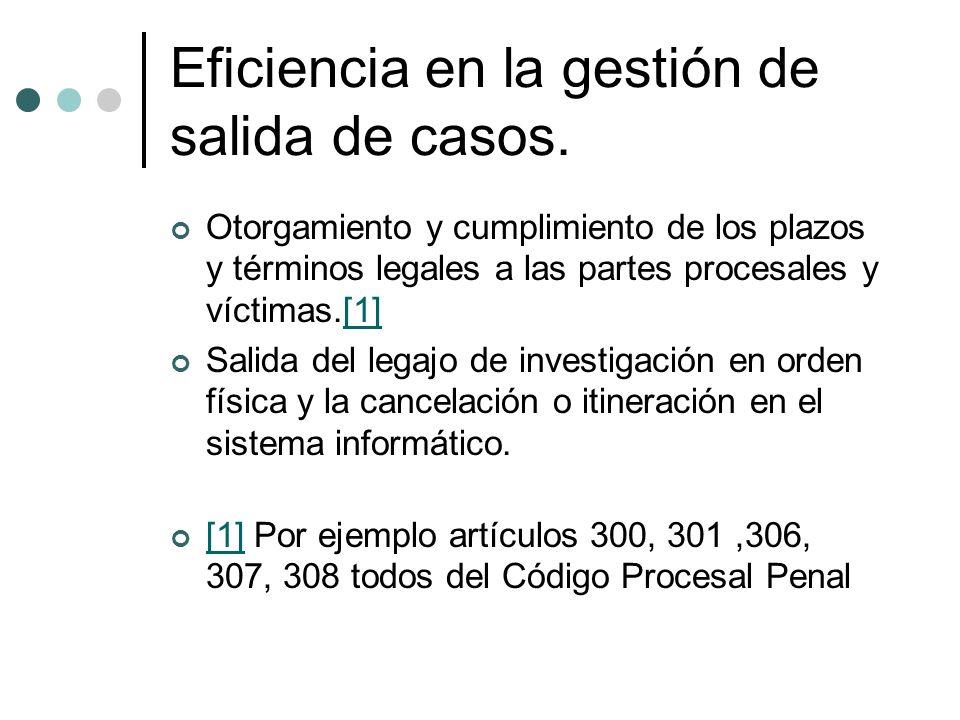 Eficiencia en la gestión de salida de casos. Otorgamiento y cumplimiento de los plazos y términos legales a las partes procesales y víctimas.[1][1] Sa