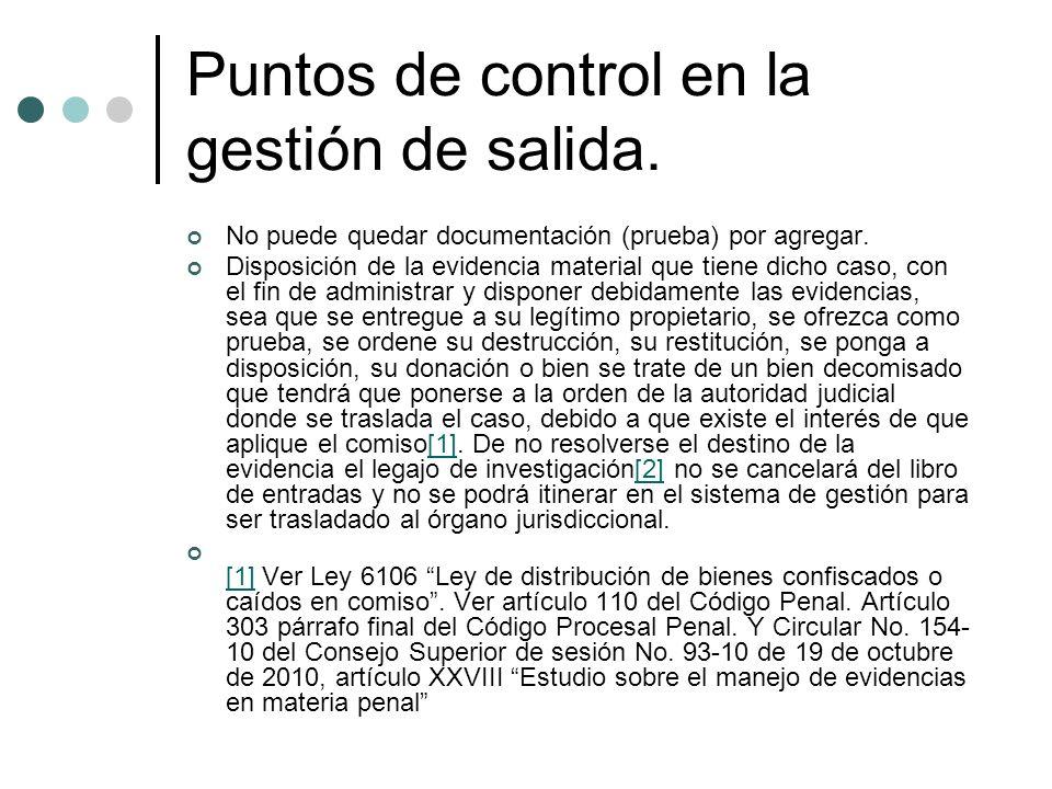 Puntos de control en la gestión de salida. No puede quedar documentación (prueba) por agregar. Disposición de la evidencia material que tiene dicho ca