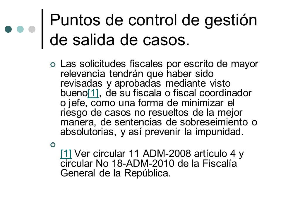 Puntos de control de gestión de salida de casos. Las solicitudes fiscales por escrito de mayor relevancia tendrán que haber sido revisadas y aprobadas