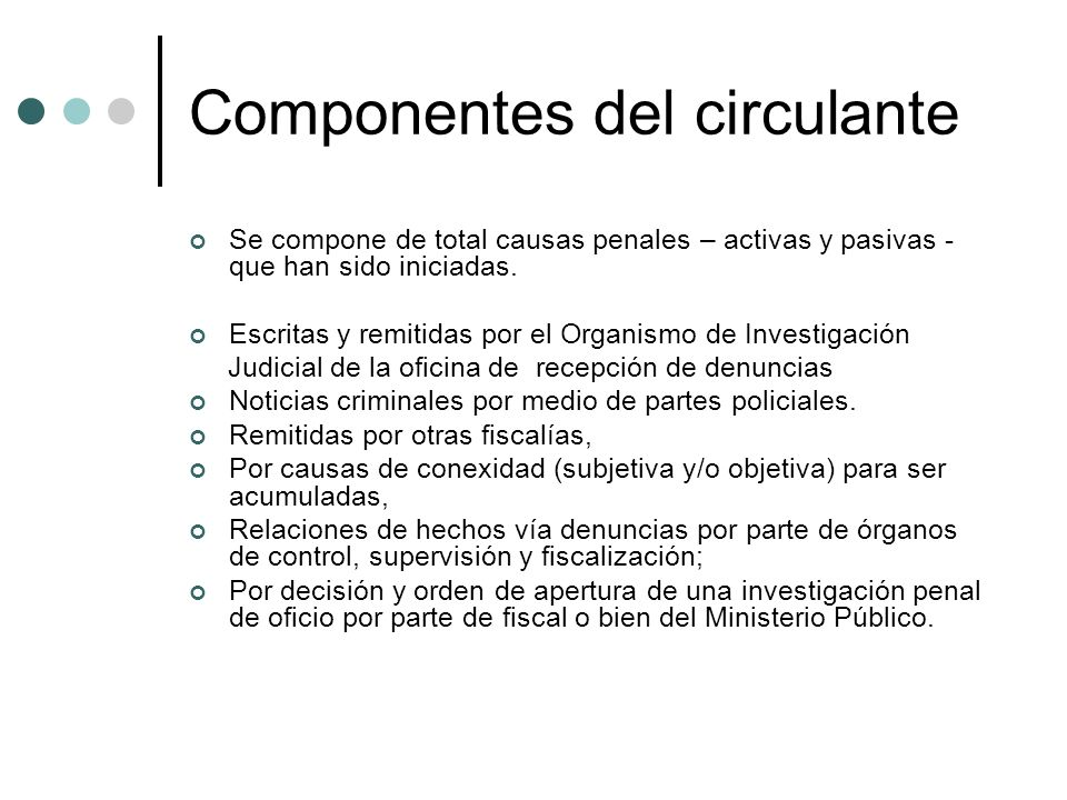 Componentes del circulante Se compone de total causas penales – activas y pasivas - que han sido iniciadas. Escritas y remitidas por el Organismo de I