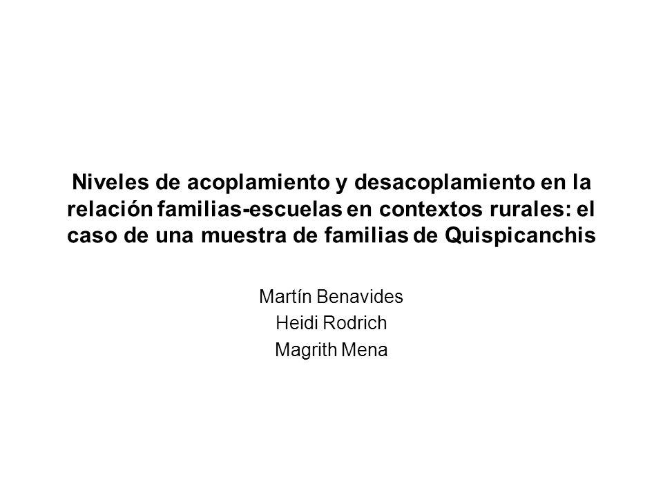 Niveles de acoplamiento y desacoplamiento en la relación familias-escuelas en contextos rurales: el caso de una muestra de familias de Quispicanchis Martín Benavides Heidi Rodrich Magrith Mena