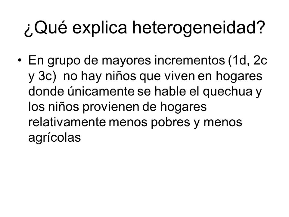 ¿Qué explica heterogeneidad? En grupo de mayores incrementos (1d, 2c y 3c) no hay niños que viven en hogares donde únicamente se hable el quechua y lo