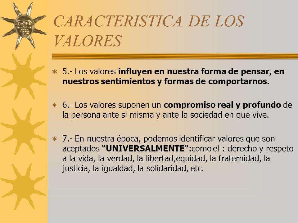 CARACTERISTICA DE LOS VALORES 5.- Los valores influyen en nuestra forma de pensar, en nuestros sentimientos y formas de comportarnos. 6.- Los valores