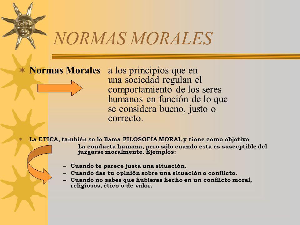 NORMAS MORALES Normas Morales a los principios que en una sociedad regulan el comportamiento de los seres humanos en función de lo que se considera bu